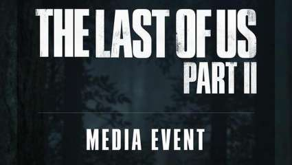 The Last Of Us Part II Media Event Confirmed For Later This Month, Release Date Announcement Likely