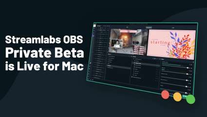 Streamlabs OBS Now Seeking Private Beta Testers To Test Mac Version Of Its Streaming Software